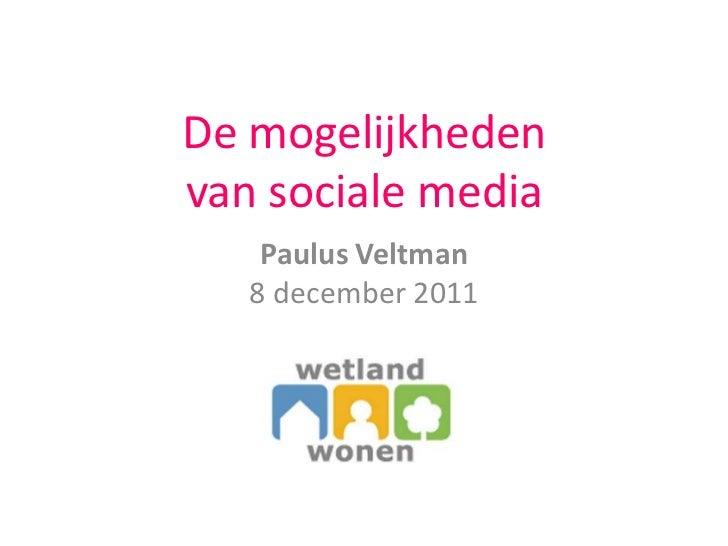 De mogelijkhedenvan sociale media    Paulus Veltman   8 december 2011
