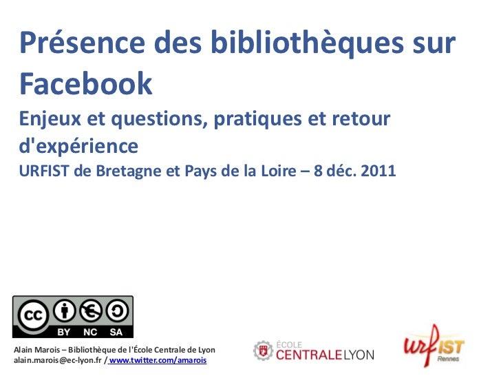 Présence des bibliothèques sur Facebook Enjeux et questions, pratiques et retour dexpérience URFIST de Bretagne et Pays de...
