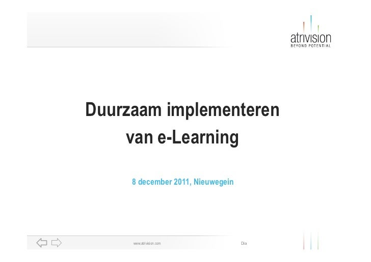 Duurzaam implementeren    van e-Learning     8 december 2011, Nieuwegein     www.atrivision.com            Dia