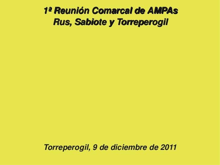 1ªReuniónComarcaldeAMPAs       Rus,SabioteyTorreperogil    Torreperogil,9dediciembrede2011