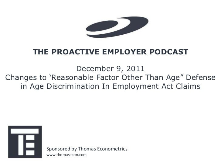 """THE PROACTIVE EMPLOYER PODCAST                  December 9, 2011Changes to 'Reasonable Factor Other Than Age"""" Defense   in..."""