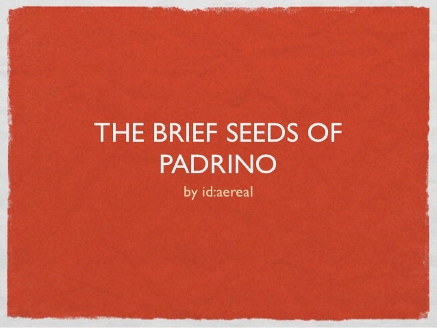 THE BRIEF SEEDS OF    PADRINO      by id:aereal