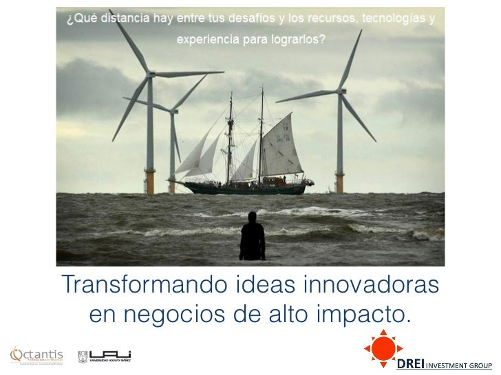 Transformando ideas innovadoras   en negocios de alto impacto.
