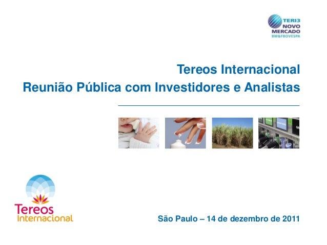 Tereos Internacional Reunião Pública com Investidores e Analistas São Paulo – 14 de dezembro de 2011