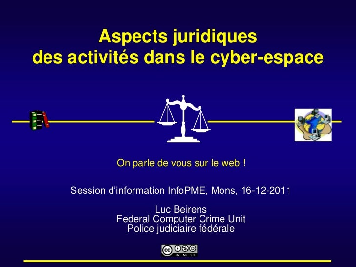 Aspects juridiquesdes activités dans le cyber-espace             On parle de vous sur le web !    Session d'information In...
