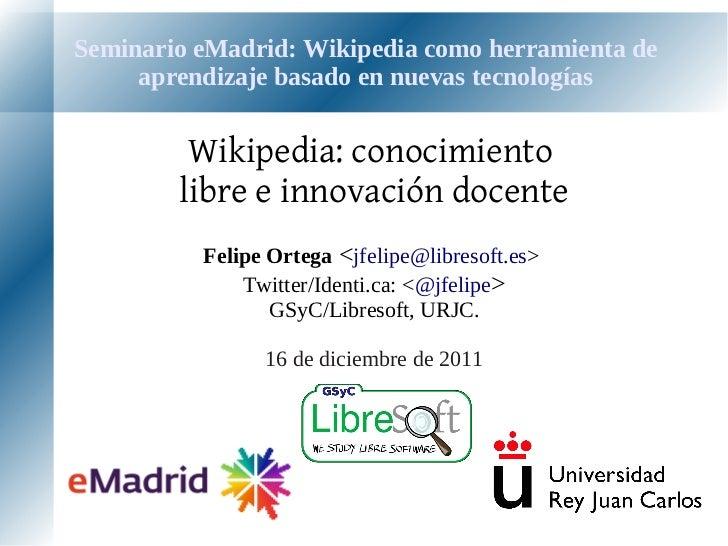Seminario eMadrid: Wikipedia como herramienta de     aprendizaje basado en nuevas tecnologías         Wikipedia: conocimie...