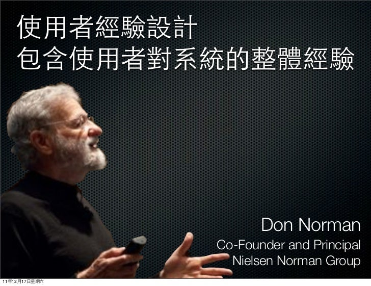 Don Norman               Co-Founder and Principal                 Nielsen Norman Group11   12   17