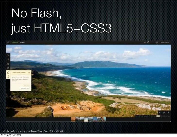 No Flash,           just HTML5+CSS3 http://www.fotopedia.com/wiki/Taiwan#!/items/marc-3-XurS49zMQ11   12   17