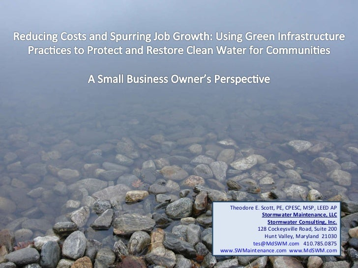 Theodore E. Scott, PE, CPESC, MSP, LEED AP Stormwater Maintenance, LLC Stormwater Consulting, Inc. 128 Cockeysville Road, ...