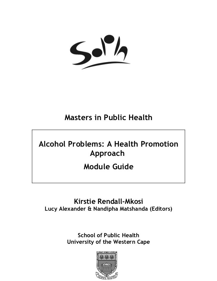 Masters in Public HealthAlcohol Problems: A Health Promotion              Approach              Module Guide           Kir...