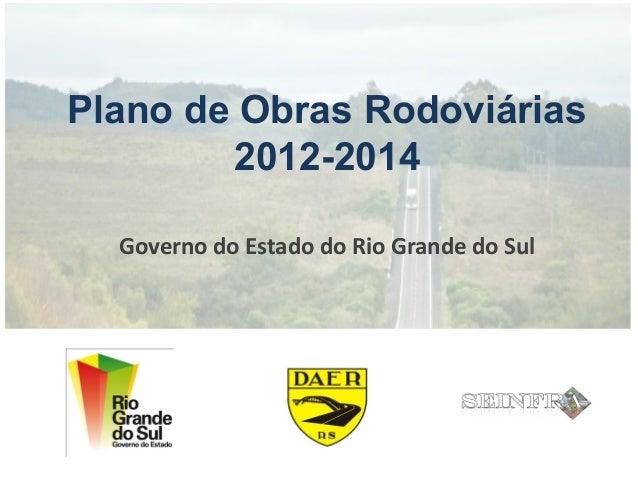 Plano de Obras Rodoviárias        2012-2014  Governo do Estado do Rio Grande do Sul