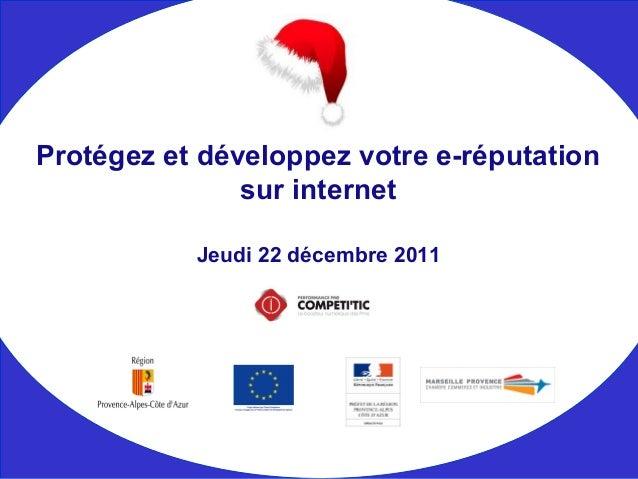 Jeudi 22 décembre 2011 Protégez et développez votre e-réputation sur internet