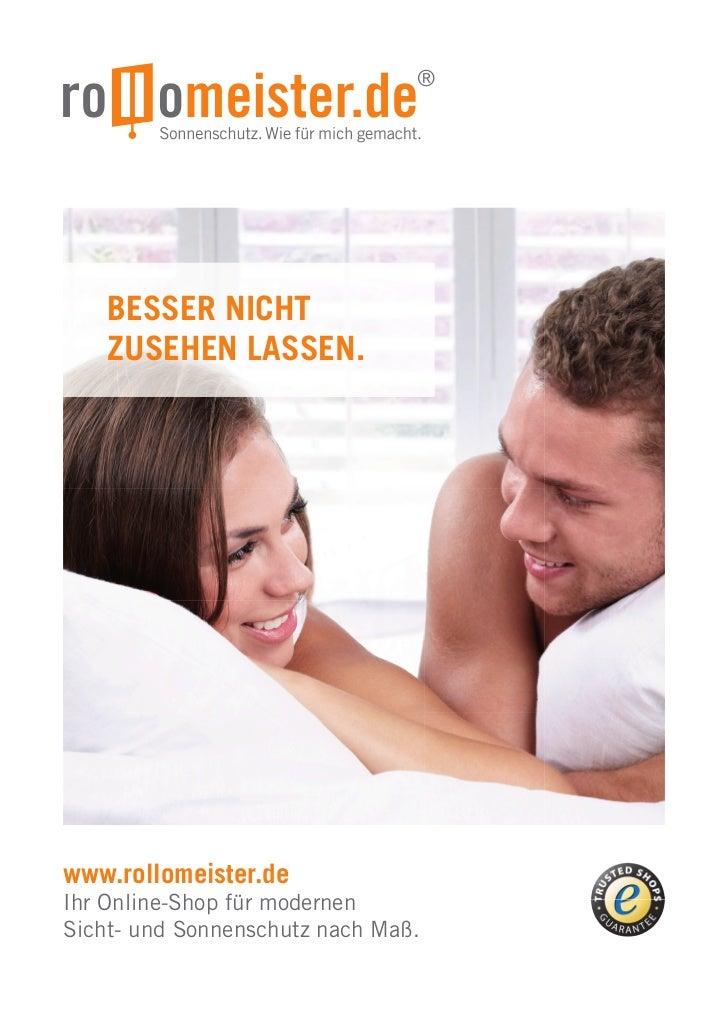 BESSER NICHT    ZUSEHEN LASSEN.www.rollomeister.deIhr Online-Shop für modernenSicht- und Sonnenschutz nach Maß.