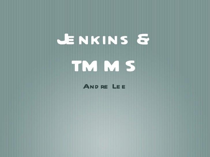 Je nkins &  TM M S  And re Le e
