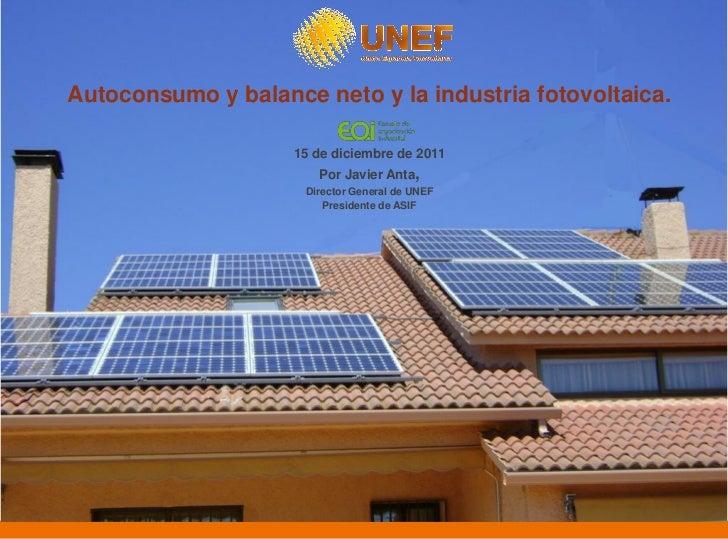 Autoconsumo y balance neto y la industria fotovoltaica.                    15 de diciembre de 2011                       P...