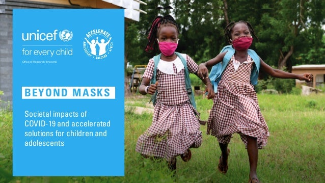 BEYOND MASKS Societal impacts of COVID-19 and accelerated solutions for children and adolescents Office of Research-Innoce...