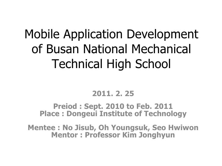 Mobile Application Development of Busan National Mechanical Technical High School 2011. 2. 25 Preiod : Sept. 2010 to Feb. ...