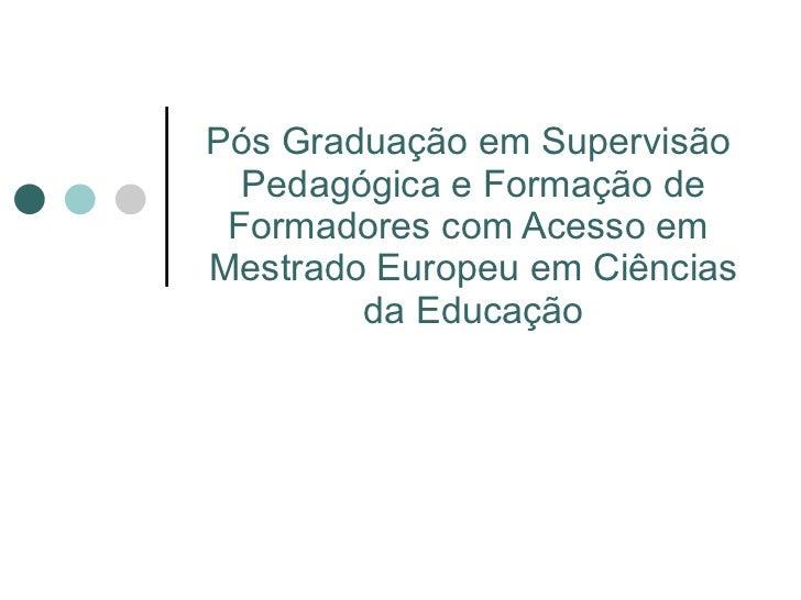 Pós Graduação em Supervisão  Pedagógica e Formação de Formadores com Acesso em  Mestrado Europeu em Ciências da Educação