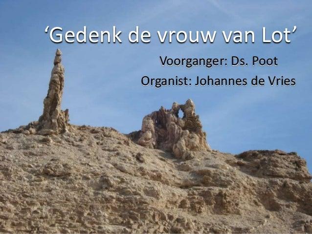 'Gedenk de vrouw van Lot' Voorganger: Ds. Poot Organist: Johannes de Vries