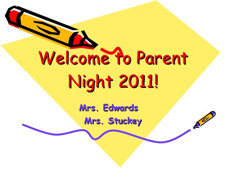 Welcome to Parent Night 2011! Mrs. Edwards Mrs. Stuckey