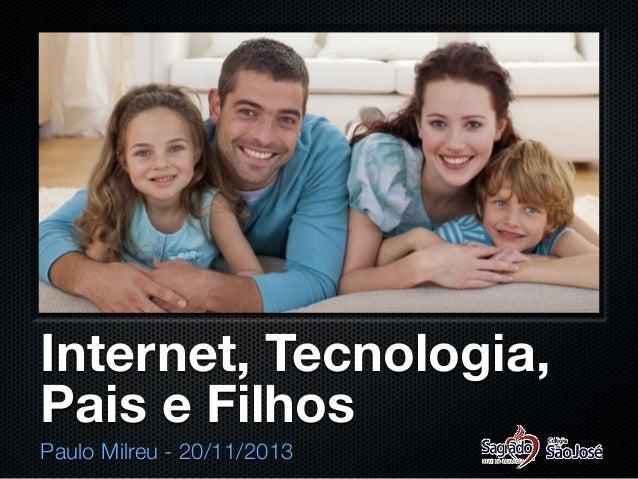 Internet, Tecnologia, Pais e Filhos Paulo Milreu - 20/11/2013
