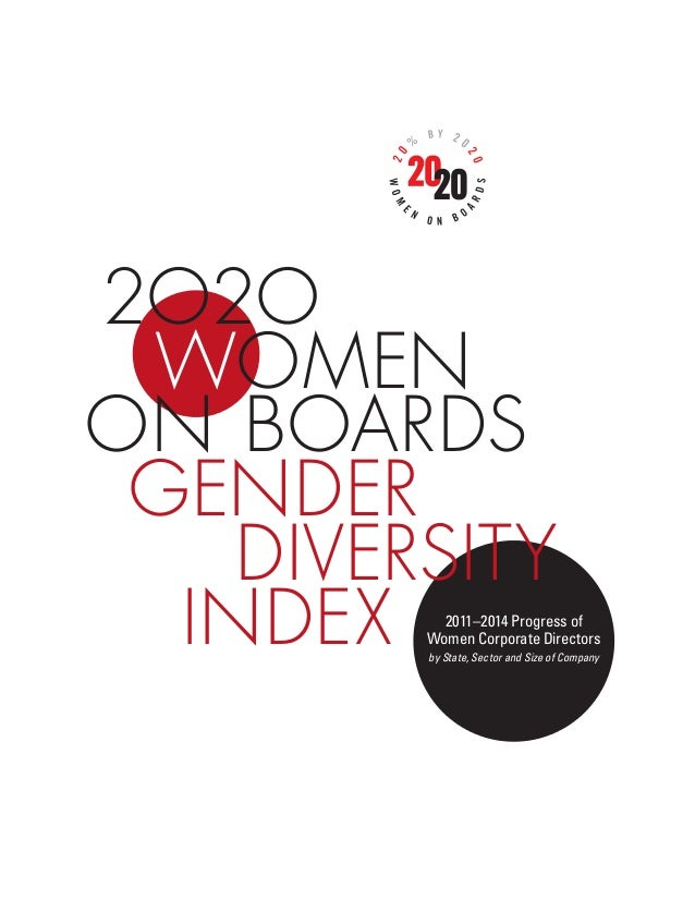 2O2O WOMEN ON BOARDS GENDER DIVERSITY INDEX 2011–2014 Progress of Women Corporate Directors by State, Sector and Size of C...