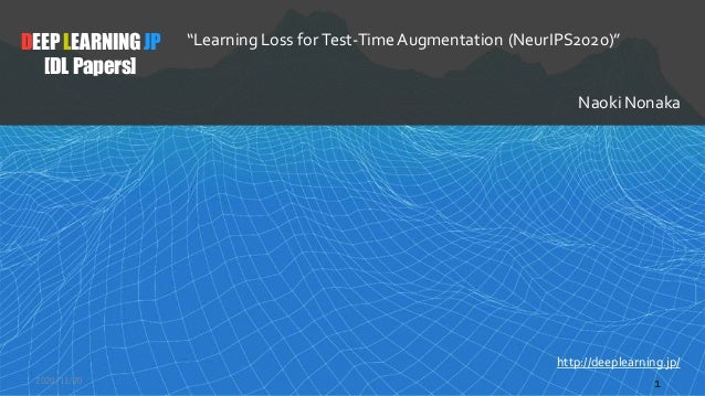 """DEEP LEARNINGJP [DL Papers] 2020/11/20 1 http://deeplearning.jp/ """"Learning Loss for Test-Time Augmentation (NeurIPS2020)"""" ..."""