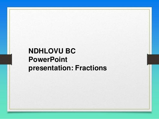 NDHLOVU BC PowerPoint presentation: Fractions