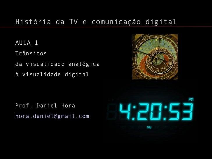 <ul>História da TV e comunicação digital </ul><ul>AULA 1 Trânsitos  <li>da visualidade analógica
