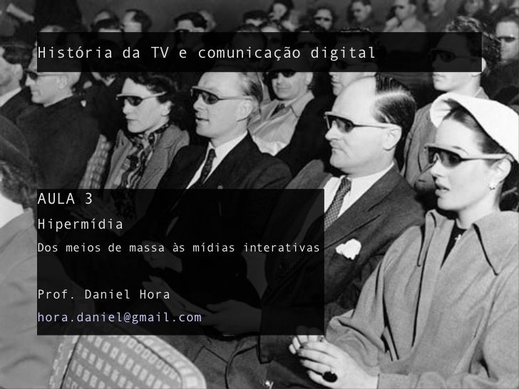 História da TV e comunicação digital <ul><li>AULA 3 </li></ul><ul><li>Hipermídia </li></ul><ul><li>Dos meios de massa às m...