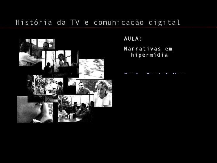 <ul>História da TV e comunicação digital </ul><ul>AULA:  <li>Narrativas em hipermídia