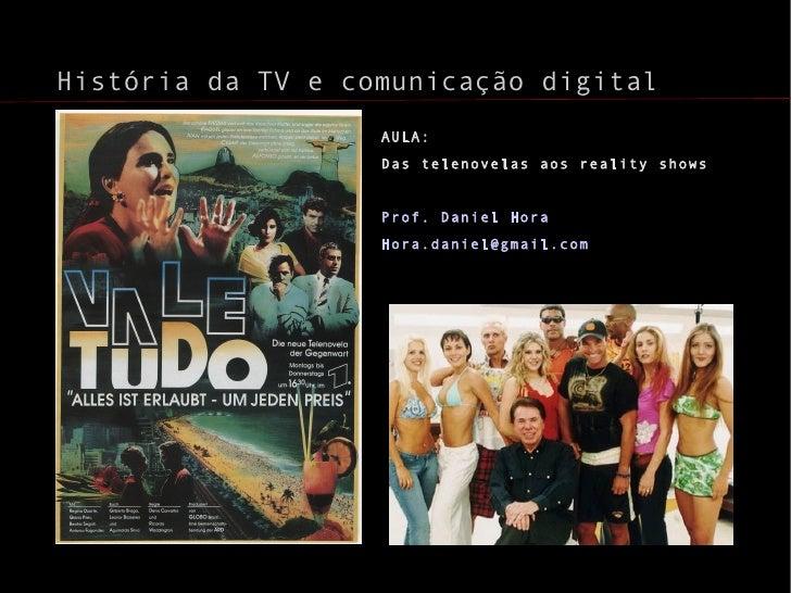 História da TV e comunicação digital                   AULA:                   Das telenovelas aos reality shows          ...