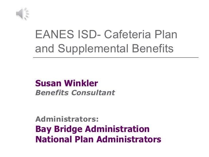 EANES ISD- Cafeteria Plan and Supplemental Benefits Susan Winkler Benefits Consultant Administrators: Bay Bridge Administr...