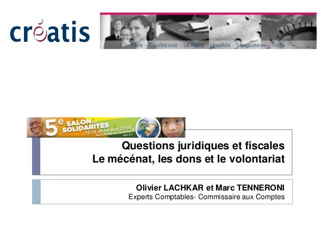 Questions juridiques et fiscales Le mécénat, les dons et le volontariat Olivier LACHKAR et Marc TENNERONI Experts Comptabl...