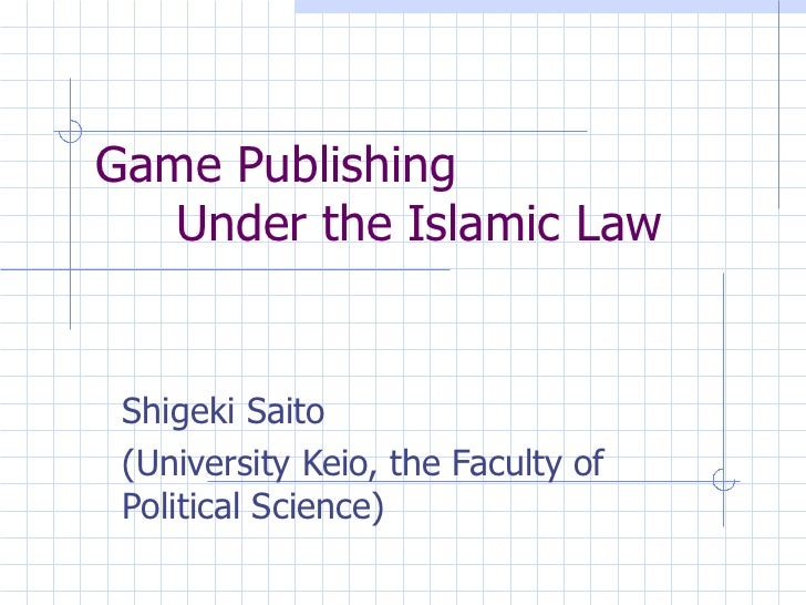 Game Publishing Under the Islamic Law Shigeki Saito (University Keio, the Faculty of Political Science)