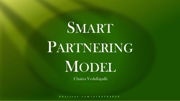 Smart Partnering Model<br />Chaitra Vedullapalli<br />Chaitrav.com|5105794945<br />