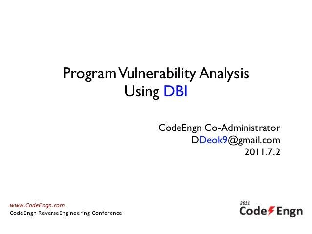 ProgramVulnerability AnalysisUsing DBICodeEngn Co-AdministratorDDeok9@gmail.com2011.7.2www.CodeEngn.comCodeEngn ReverseE...