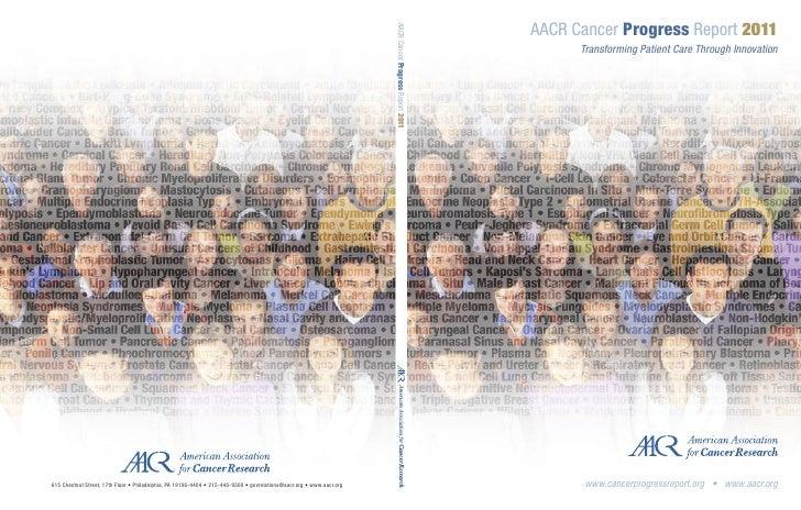 AACR Cancer Progress Report 2011      Transforming Patient Care Through Innovation       www.cancerprogressreport.org • ww...
