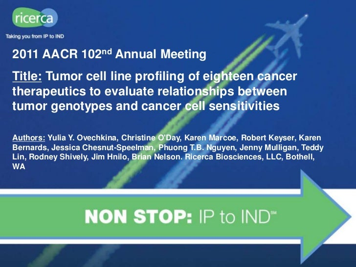 2011 AACR 102nd Annual MeetingTitle: Tumor cell line profiling of eighteen cancertherapeutics to evaluate relationships be...