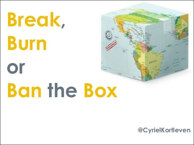 Break, Burn or Ban the Box @CyrielKortleven