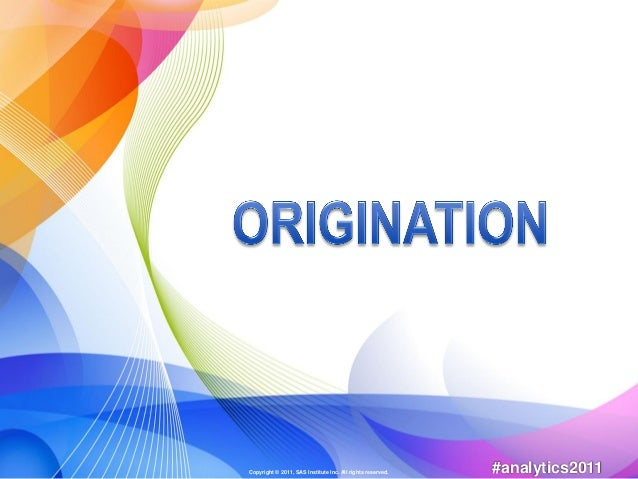 Copyright © 2011, SAS Institute Inc. All rights reserved.   #analytics2011