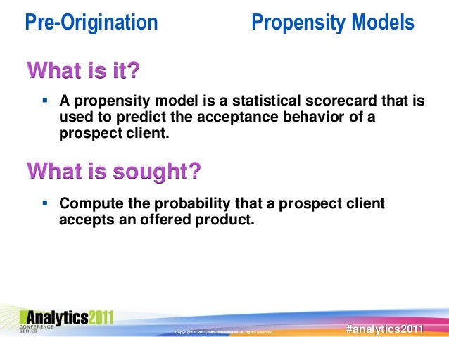 Pre-Origination                                                Propensity ModelsWhat is it?  A propensity model is a stat...
