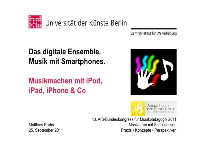Das digitale Ensemble.Musik mit Smartphones.Musikmachen mit iPod,iPad, iPhone & Co                     43. AfS-Bundeskongr...