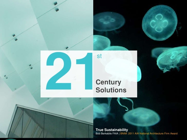 21<br />st<br />Century <br />Solutions<br />True Sustainability <br />Bob Berkebile FAIA | BNIM: 2011 AIA National Archit...