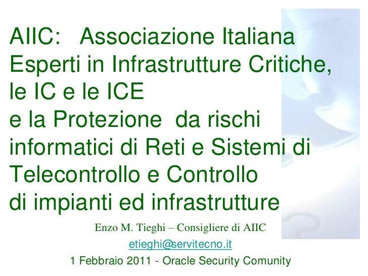 AIIC:   Associazione Italiana Esperti in Infrastrutture Critiche, le IC e le ICEe la Protezione  da rischi informatici di ...