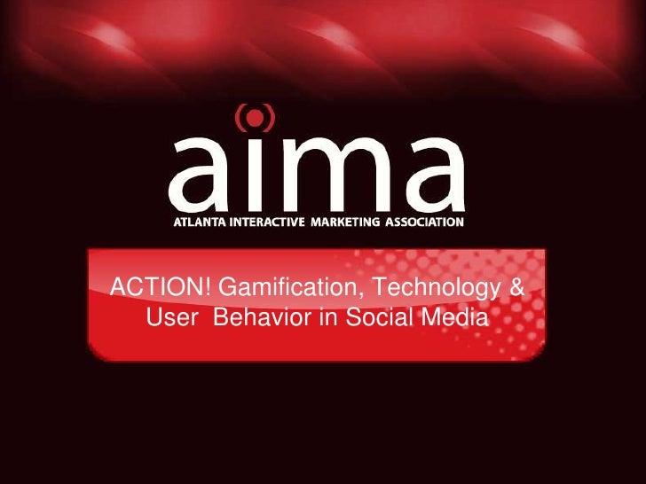 ACTION! Gamification, Technology & User Behavior in Social Media<br />