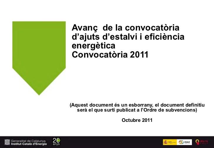 Avanç de la convocatòriad'ajuts d'estalvi i eficiènciaenergèticaConvocatòria 2011(Aquest document és un esborrany, el docu...