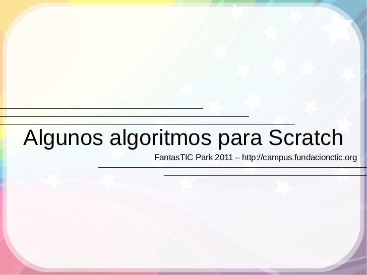 Algunos algoritmos para Scratch            FantasTIC Park 2011 – http://campus.fundacionctic.org