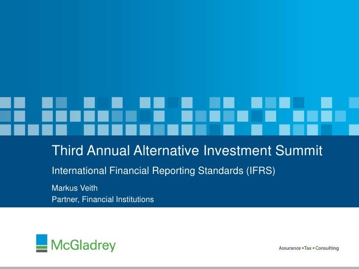 Third Annual Alternative Investment SummitInternational Financial Reporting Standards (IFRS)<br />Markus Veith<br />Partne...