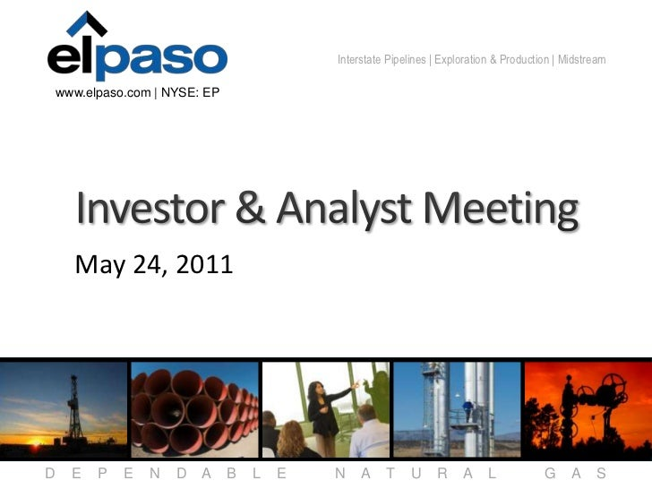 Interstate Pipelines | Exploration & Production | Midstream    www.elpaso.com | NYSE: EP      May 24, 2011D     E   P   E ...